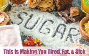 Sugar is Making You Tired, Fat, & Sick